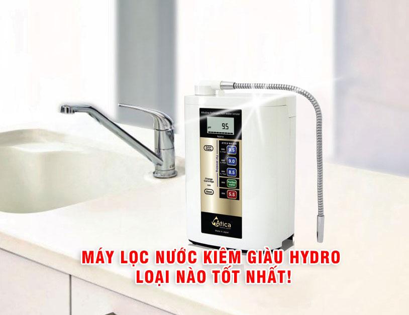 Máy lọc nước kiềm giàu Hydro loại nào tốt nhất?